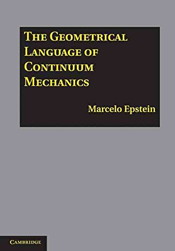 [(The Geometrical Language of Continuum Mechanics)] [By (author) Marcelo Epstein] published on (July, 2010)