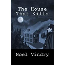 The House That Kills by Noel Vindry (2015-04-29)