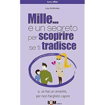 Mille... E Un Segreto Per Scoprire Se Ti Tradisce (Love Affair Vol. 1)