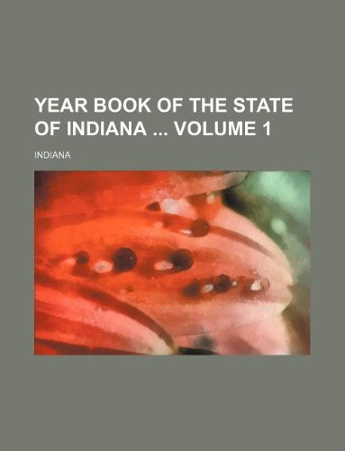 Year book of the State of Indiana  Volume 1