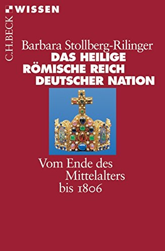 Das Heilige Römische Reich Deutscher Nation: Vom Ende des Mittelalters bis 1806 (Beck'sche Reihe)