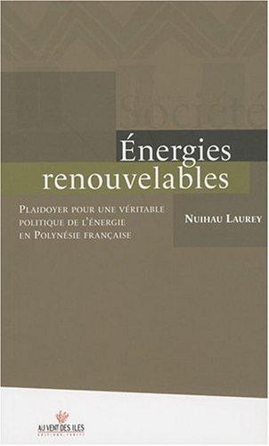 Énergies renouvelables - Plaidoyer pour une véritable politique de l'énergie en Polynésie française