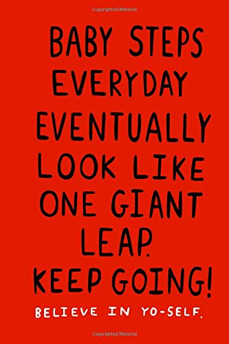 Baby Steps Everyday Eventually Look Like One Giant Leap: Blank Notebook Journal 120 Pages 6x9 Inches Motivation Inspire Mom Dad Sister Brother Friends Encouragement growth Power Knowledge