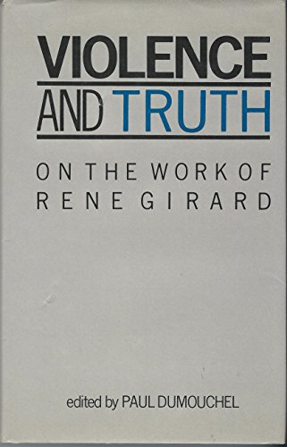Violence and Truth: On the Work of Rene Girard (European thought)