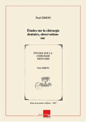 Études sur la chirurgie dentaire, observations sur la première et deuxième dentition ; théorie sur les déviations des dents chez les enfants, par M. Paul Simon,... [Edition de 1867] par Paul (dentiste) Simon