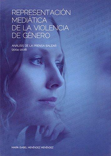 Representación mediática de la violencia de género: Análisis de la prensa balear (2004-2008) (Altres obres) por María Isabel Menéndez Menéndez