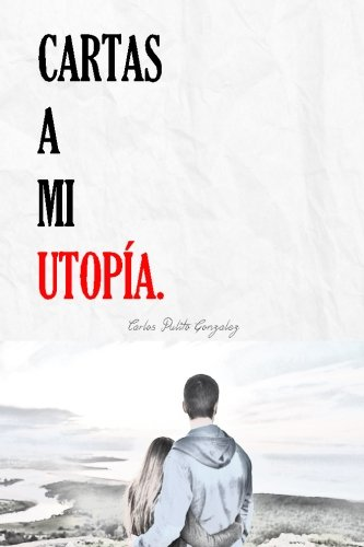Cartas a mi Utopía por Carlos Pulito González