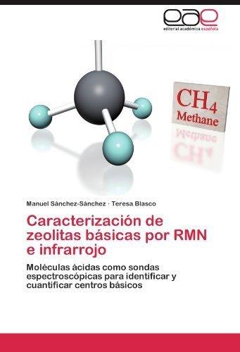 Caracterizaci????n de zeolitas b????sicas por RMN e infrarrojo: Mol????culas ????cidas como sondas espectrosc????picas para identificar y cuantificar centros b????sicos (Spanish Edition) by Manuel S????nchez-S????nchez (2011-10-06)