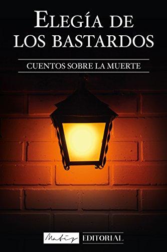 Elegía de los Bastardos: Cuentos sobre la muerte por Edwin Rojas