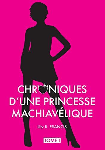 Chroniques d'une princesse machiavélique Tomi 1: Tome 1 - Sans Valentin par [B. Francis, Lily]