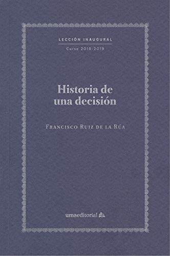 Historia de una decisión (Lección Inaugural) por Francisco Ruiz de la Rúa