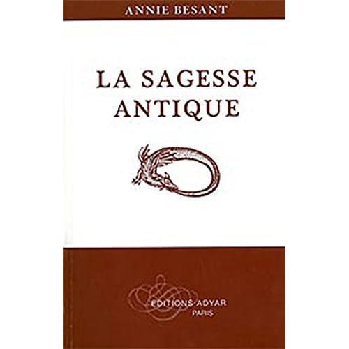 La Sagesse antique de Annie Besant (1 avril 2008) Broché
