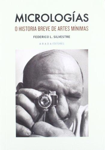 Micrologías : o historia breve de artes mínimas por Federico López Silvestre