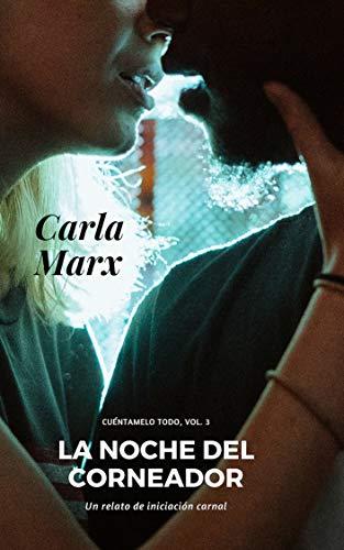 La Noche del Corneador: Relato de una iniciación carnal (Cuéntamelo todo nº 3) por Carla Marx