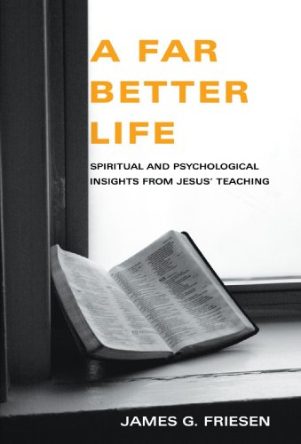 A Far Better Life Spiritual And Psychological Insights From Jesus Teaching