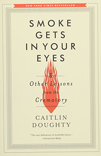 Smoke Gets in Your Eyes: And Other Lessons from the Crematory 1 Großhandel Fall