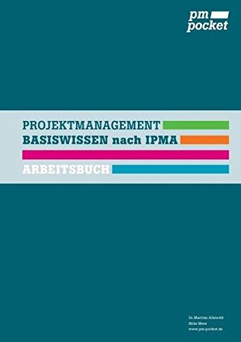 Projektmanagement Basiswissen nach IPMA: Arbeitsbuch (pm pocket, Projektmanagement IPMA)