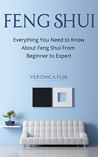 Feng Shui: Everything You Need to Know About Feng Shui From Beginner t