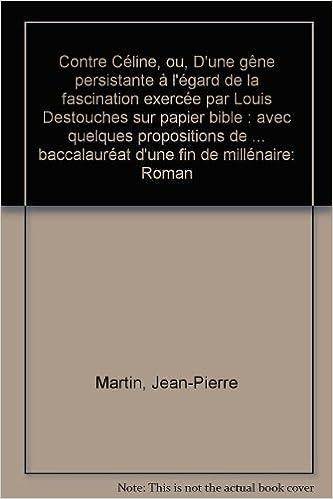 Contre Céline ou D'une gêne persistante à l'égard de la fascination exercée par Louis Destouches sur papier bible : Avec quelques propositions de ... baccalauréat d'une fin de millénaire, roman pdf ebook