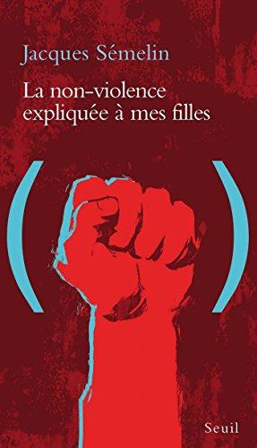 La Non-violence expliquée à mes filles (EXPLIQUE A...) par Jacques Sémelin