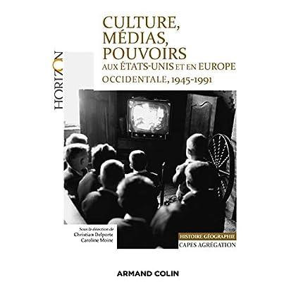 Culture, médias, pouvoirs aux États-Unis et en Europe occidentale, 1945-1991 : Capes-Agrégation Histoire-Géographie (Horizon)