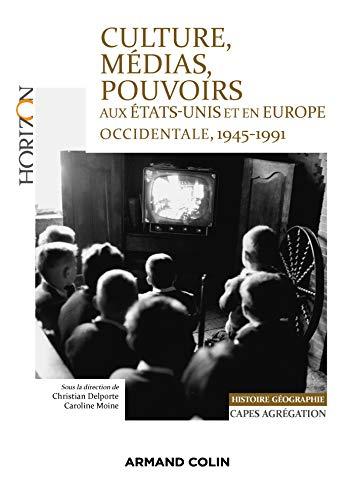 Culture, médias, pouvoirs aux États-Unis et en Europe occidentale, 1945-1991 : Capes-Agrégation Histoire-Géographie (Horizon) par Christian Delporte