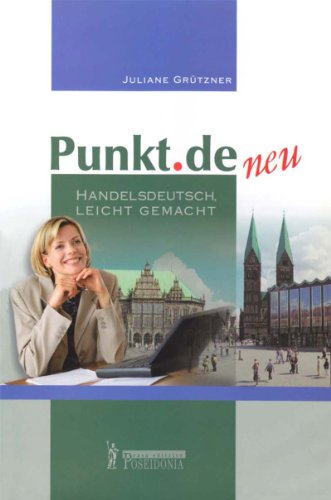 Punkt.de. Handelsdeutsch, Leicht Gemacht. Per gli Ist. tecnici e professionali