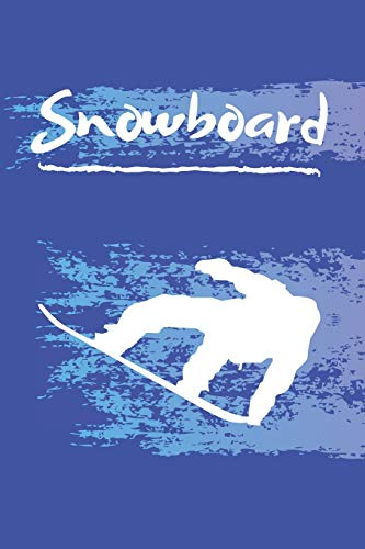 f2749ec565f37e Snowboard: SNOWBOARD JOURNAL: Blank Lined Snowboarding Notebook For  Snowboarders 120 6X9