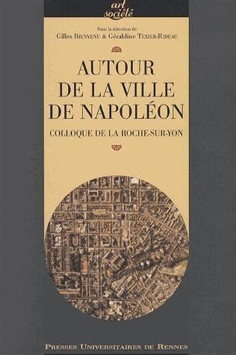Autour de la Ville de Napolon : Colloque de La Roche-sur-Yon