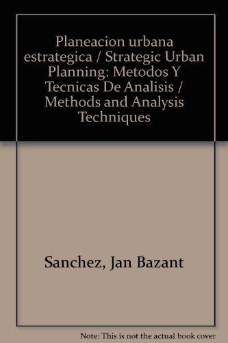 Planeacion urbana estrategica/Strategic Urban Planning: Metodos Y Tecnicas De Analisis/Methods and Analysis Techniques por Jan Bazant Sanchez