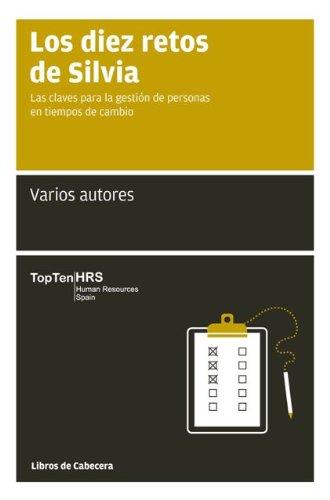 Los diez retos de Silvia: Las claves para la gestión de personas en tiempos de cambio (Manuales de gestión) por TopTen HR Spain