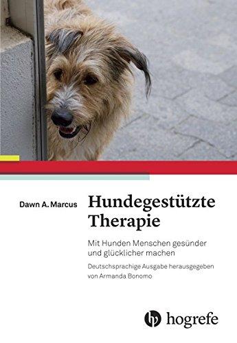 Hundegestützte Therapie: Mit Hunden Menschen gesünder und glücklicher machen (Hunde-therapie)