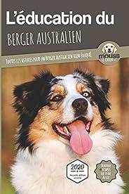 L'ÉDUCATION DU BERGER AUSTRALIEN - Edition 2020 enrichie: Toutes les astuces pour un Berger Australien bie