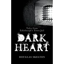 Dark Heart: Tales from Edinburgh's Town Jail