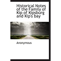 Historical Notes of the Family of Kip of Kipsburg and