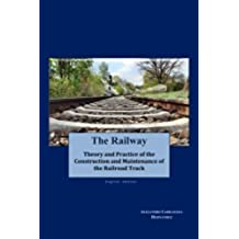 The Railway (English edition): Theory and Practice of the Construction and Maintenance of the Railroad Track