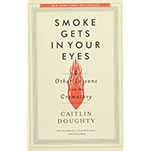 Smoke Gets in Your Eyes – And Other Lessons from the Crematory