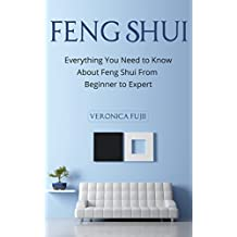 Feng Shui: Everything You Need to Know About Feng Shui From Beginner to Expert (Peace, Simplicity, Prosperity) (English Edition)