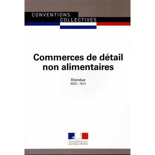 Commerces de détail non alimentaires - Convention collective nationale étendue 14ème édition - Brochure n°3251 - IDCC : 1517