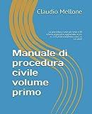 Manuale di procedura civile volume primo: La procedura civile per testi e 88 schemi esplicativi aggiornato al d.l. n. 135\2018 convertito con l. n. 12\2019