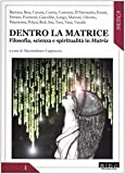 Dentro la matrice. Filosofia, scienza e spiritualità in Matrix
