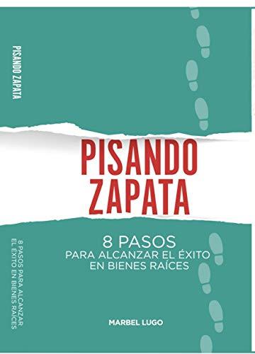 Pisando Zapata: 8 pasos para el Exito en Bienes Raíces eBook ...
