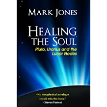 Healing the Soul: Pluto, Uranus and the Lunar Nodes (English Edition)