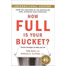 (How Full is Your Bucket: Positive Strategies for Work and Life) By Tom Rath (Author) Paperback on (May , 2005)