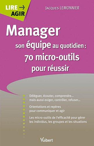Manager son équipe au quotidien : 70 micro-outils pour réussir