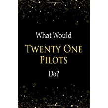 What Would Twenty One Pilots Do?: Twenty One Pilots Designer Notebook