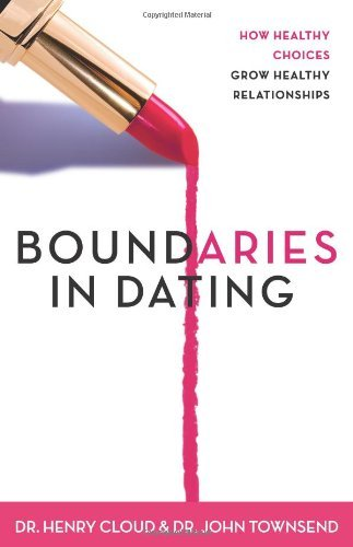 boundaries-in-dating-how-healthy-choices-grow-healthy-relationships-by-henry-cloud-2000-03-01
