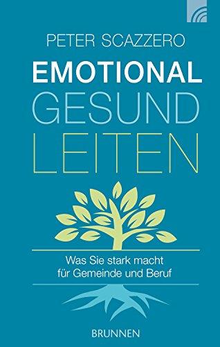Emotional gesund leiten: Was Sie stark macht für Gemeinde und Beruf