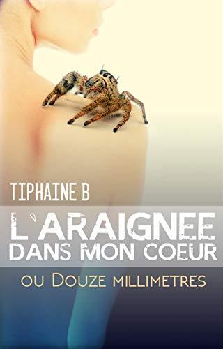 L'araignée dans mon coeur: ou Douze millimètres (French Edition)