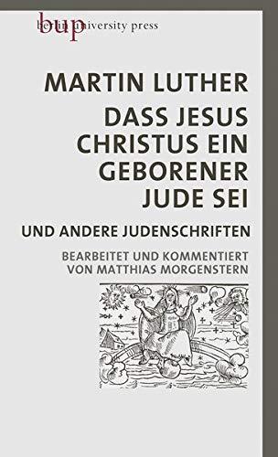 Dass Jesus Christus ein geborener Jude sei: und andere Judenschriften | Bearbeitet und kommentiert von Matthias Morgenstern (marixsachbuch)